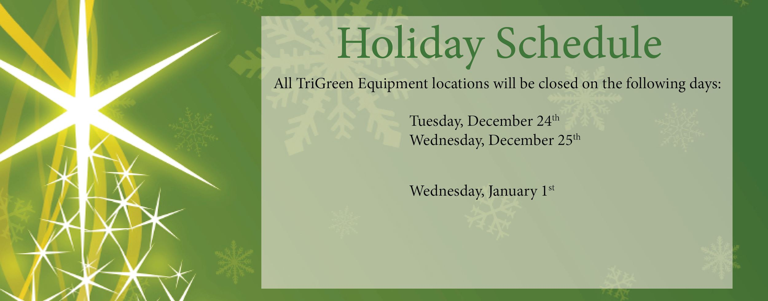 All TriGreen Locations will be closed December 24 and 25. Along with January 1, 2020
