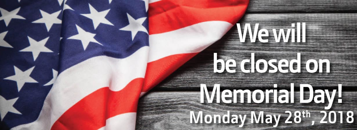 We will be closed in observance of Memorial Day, Monday May 28th 2018