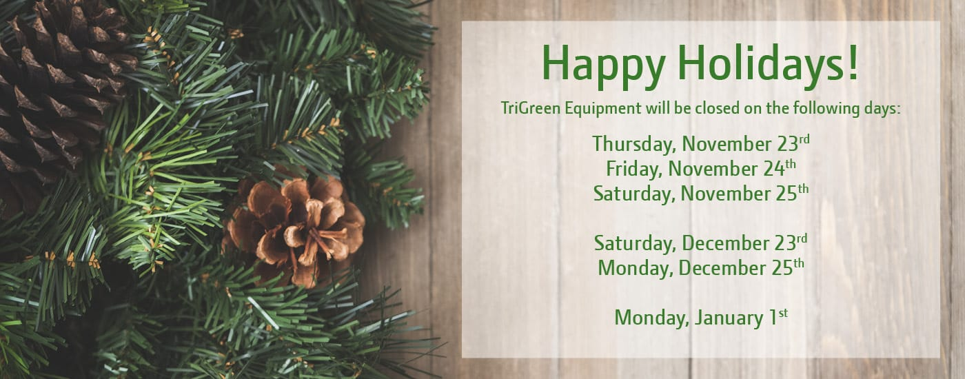 TriGreen Equipment Holiday Hours